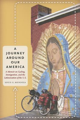 A Journey Around Our America By Mendoza, Louis G.