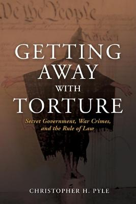 Getting Away With Torture By Pyle, Christopher H.